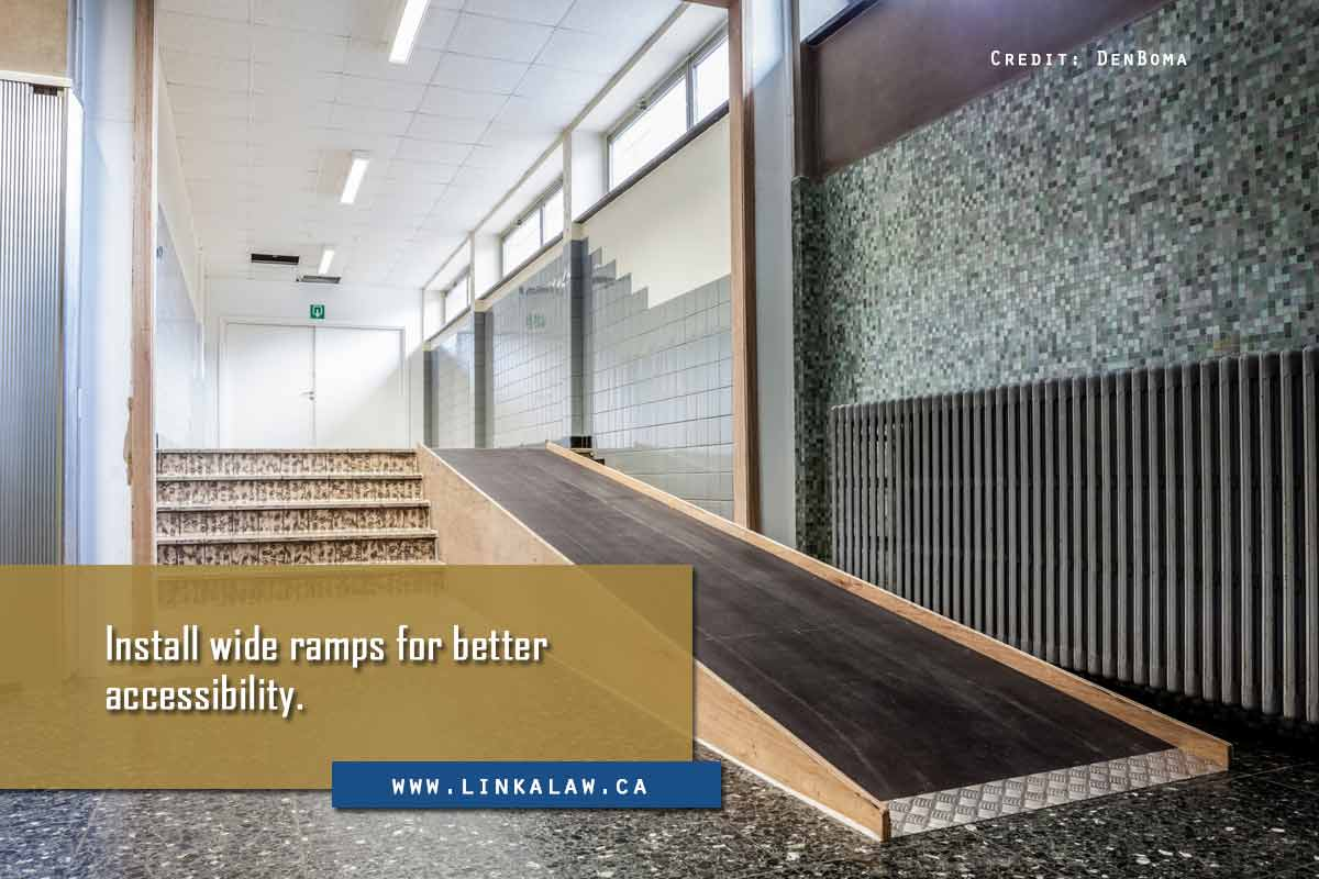 Install wide ramps for better accessibility