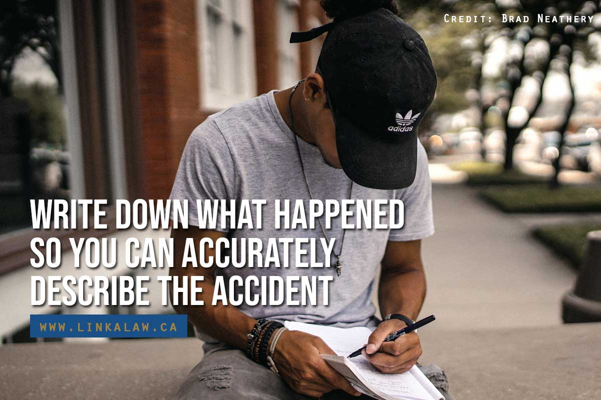 Write down what happened so you can accurately describe the accident