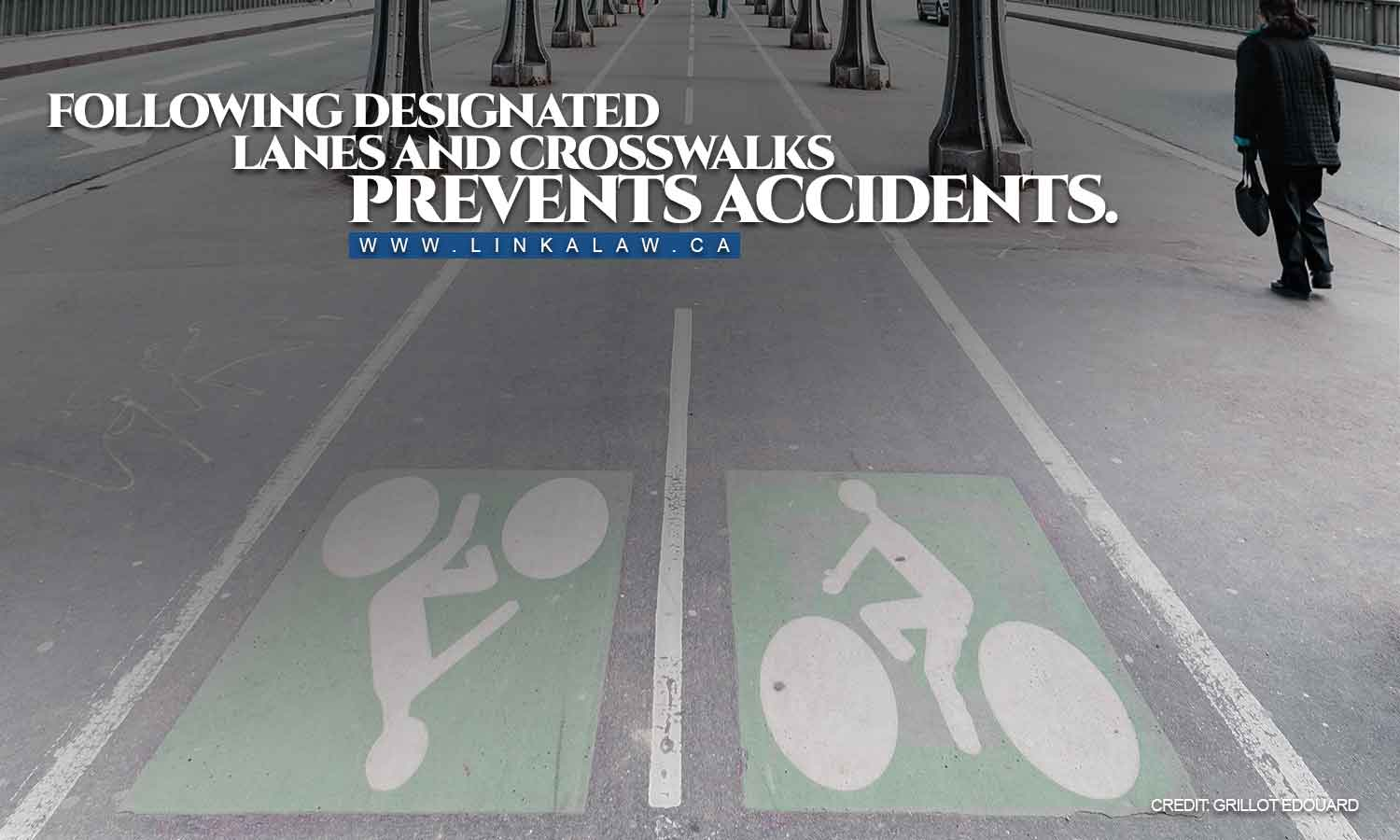 Following designated lanes and crosswalks prevents accidents.
