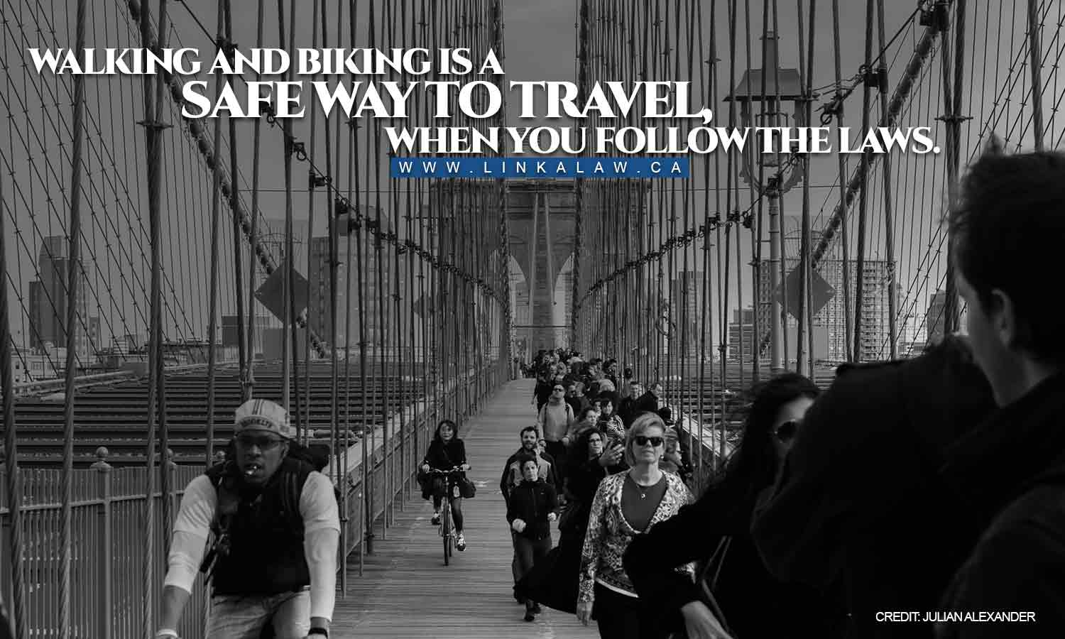 Walking and biking is a safe way to travel, when you follow the laws.