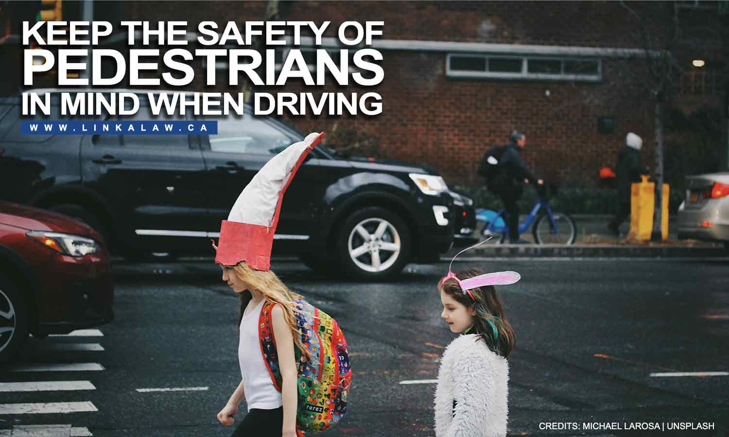 Keep the safety of pedestrians in mind when driving