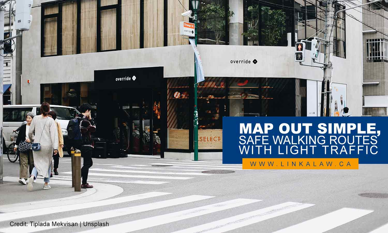 Map out simple, safe walking routes with light traffic