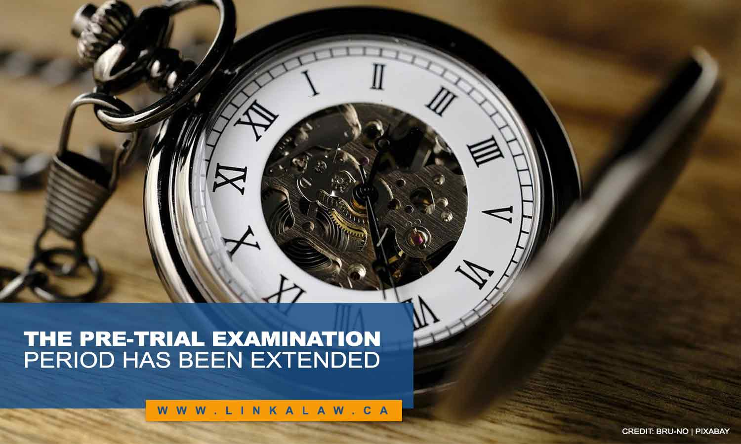 The pre-trial examination period has been extended